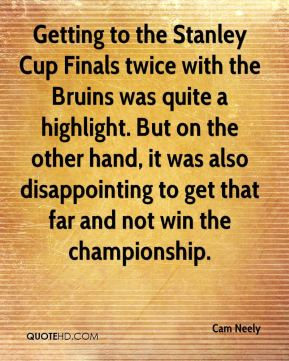 Getting to the Stanley Cup Finals twice with the Bruins was quite a highlight. But on the other hand, it was also disappointing to get that far and not win the championship.