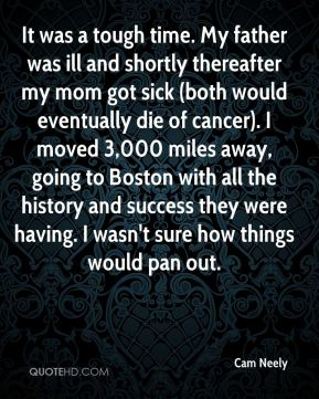 It was a tough time. My father was ill and shortly thereafter my mom got sick (both would eventually die of cancer). I moved 3,000 miles away, going to Boston with all the history and success they were having. I wasn't sure how things would pan out.