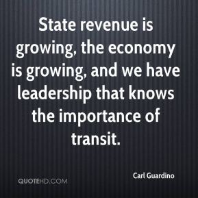 Carl Guardino - State revenue is growing, the economy is growing, and we have leadership that knows the importance of transit.