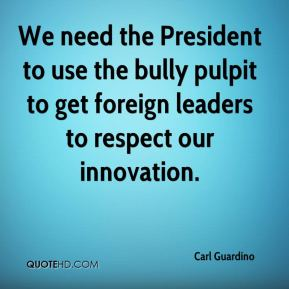 Carl Guardino - We need the President to use the bully pulpit to get foreign leaders to respect our innovation.