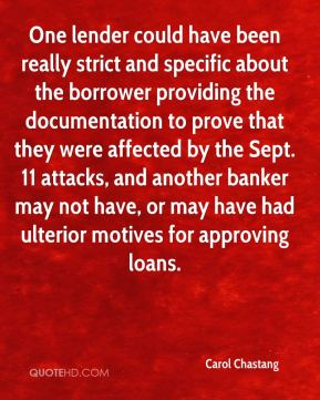 One lender could have been really strict and specific about the borrower providing the documentation to prove that they were affected by the Sept. 11 attacks, and another banker may not have, or may have had ulterior motives for approving loans.
