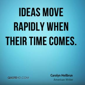 Ideas move rapidly when their time comes.