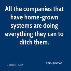 Carrie Johnson - All the companies that have home-grown systems are doing everything they can to ditch them.