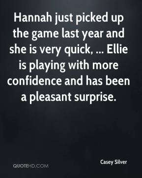 Casey Silver - Hannah just picked up the game last year and she is very quick, ... Ellie is playing with more confidence and has been a pleasant surprise.
