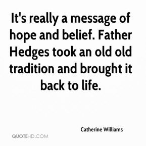 Catherine Williams - It's really a message of hope and belief. Father Hedges took an old old tradition and brought it back to life.