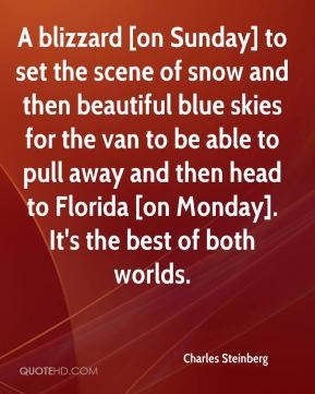 Charles Steinberg - A blizzard [on Sunday] to set the scene of snow and then beautiful blue skies for the van to be able to pull away and then head to Florida [on Monday]. It's the best of both worlds.