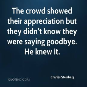 Charles Steinberg - The crowd showed their appreciation but they didn't know they were saying goodbye. He knew it.