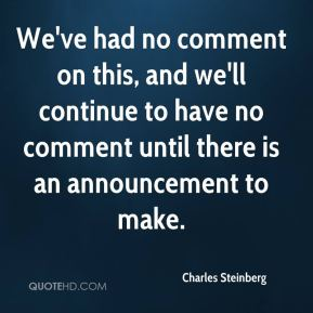 Charles Steinberg - We've had no comment on this, and we'll continue to have no comment until there is an announcement to make.