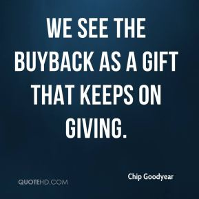 Chip Goodyear - We see the buyback as a gift that keeps on giving.