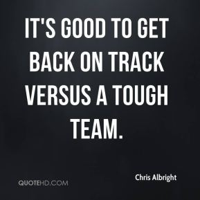 Chris Albright - It's good to get back on track versus a tough team.