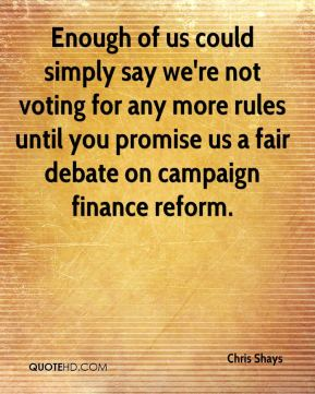 Chris Shays - Enough of us could simply say we're not voting for any more rules until you promise us a fair debate on campaign finance reform.
