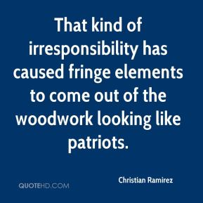 Christian Ramirez - That kind of irresponsibility has caused fringe elements to come out of the woodwork looking like patriots.
