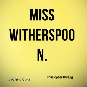 Miss Witherspoon.