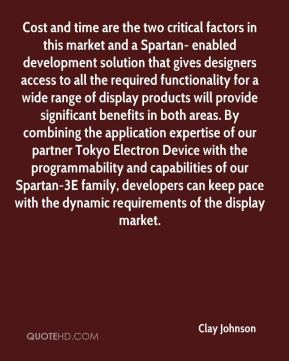 Cost and time are the two critical factors in this market and a Spartan- enabled development solution that gives designers access to all the required functionality for a wide range of display products will provide significant benefits in both areas. By combining the application expertise of our partner Tokyo Electron Device with the programmability and capabilities of our Spartan-3E family, developers can keep pace with the dynamic requirements of the display market.