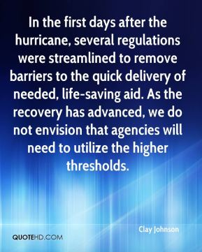 Clay Johnson - In the first days after the hurricane, several regulations were streamlined to remove barriers to the quick delivery of needed, life-saving aid. As the recovery has advanced, we do not envision that agencies will need to utilize the higher thresholds.