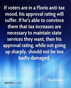 Clay Richards - If voters are in a Florio anti-tax mood, his approval rating will suffer. If he's able to convince them that tax increases are necessary to maintain state services they want, then his approval rating, while not going up sharply, should not be too badly damaged.