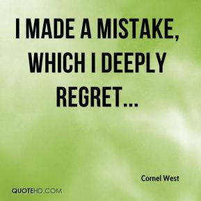Cornel West - I made a mistake, which I deeply regret...