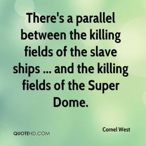 Cornel West - There's a parallel between the killing fields of the slave ships ... and the killing fields of the Super Dome.