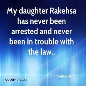 Cynthia Harris - My daughter Rakehsa has never been arrested and never been in trouble with the law.