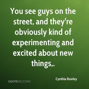 Cynthia Rowley - You see guys on the street, and they're obviously kind of experimenting and excited about new things.