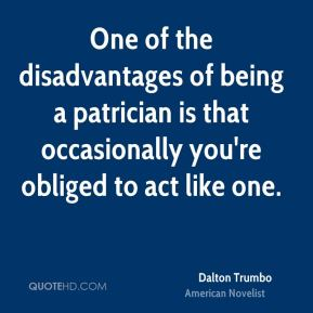 One of the disadvantages of being a patrician is that occasionally you're obliged to act like one.