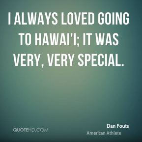 I always loved going to Hawai'i; it was very, very special.