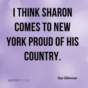I think Sharon comes to New York proud of his country.