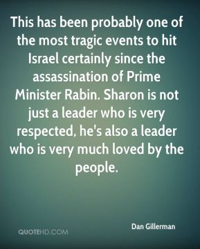 This has been probably one of the most tragic events to hit Israel certainly since the assassination of Prime Minister Rabin. Sharon is not just a leader who is very respected, he's also a leader who is very much loved by the people.