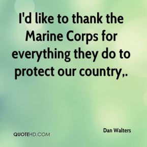 I'd like to thank the Marine Corps for everything they do to protect our country.