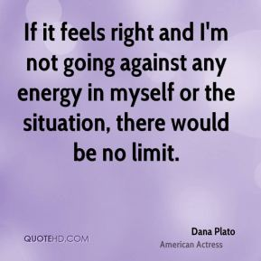 Dana Plato - If it feels right and I'm not going against any energy in myself or the situation, there would be no limit.
