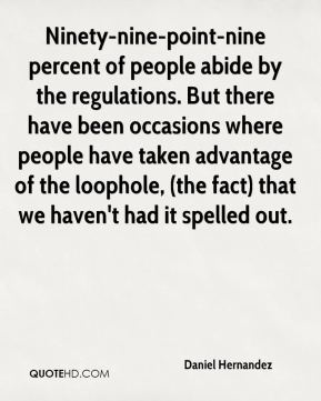 Daniel Hernandez - Ninety-nine-point-nine percent of people abide by the regulations. But there have been occasions where people have taken advantage of the loophole, (the fact) that we haven't had it spelled out.