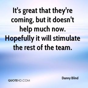 Danny Blind - It's great that they're coming, but it doesn't help much now. Hopefully it will stimulate the rest of the team.