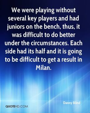 Danny Blind - We were playing without several key players and had juniors on the bench, thus, it was difficult to do better under the circumstances. Each side had its half and it is going to be difficult to get a result in Milan.
