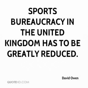 David Owen - Sports bureaucracy in the United Kingdom has to be greatly reduced.