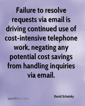 David Schatsky - Failure to resolve requests via email is driving continued use of cost-intensive telephone work, negating any potential cost savings from handling inquiries via email.