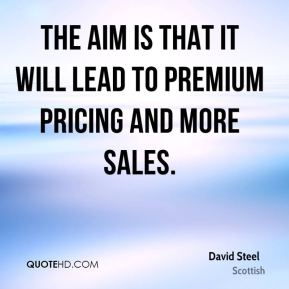 David Steel - The aim is that it will lead to premium pricing and more sales.