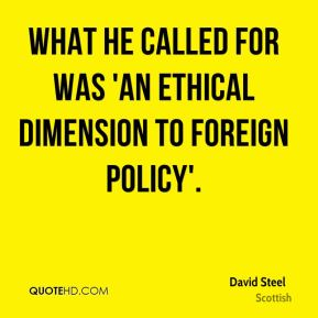 David Steel - What he called for was 'an ethical dimension to foreign policy'.