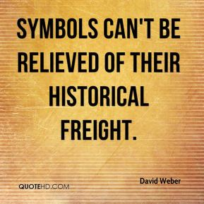 David Weber - Symbols can't be relieved of their historical freight.