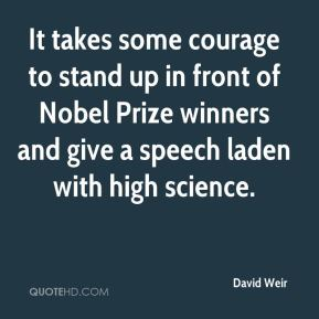 David Weir - It takes some courage to stand up in front of Nobel Prize winners and give a speech laden with high science.