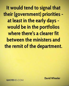 David Wheeler - It would tend to signal that their (government) priorities - at least in the early days - would be in the portfolios where there's a clearer fit between the ministers and the remit of the department.