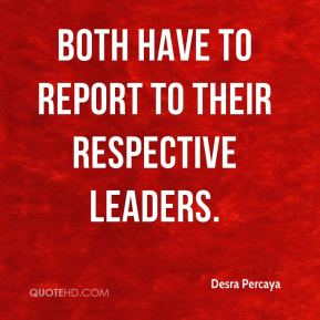 Desra Percaya - Both have to report to their respective leaders.