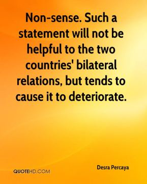 Desra Percaya - Non-sense. Such a statement will not be helpful to the two countries' bilateral relations, but tends to cause it to deteriorate.