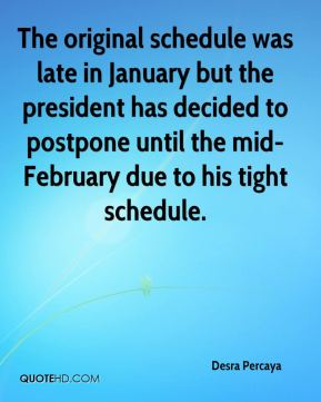 Desra Percaya - The original schedule was late in January but the president has decided to postpone until the mid-February due to his tight schedule.
