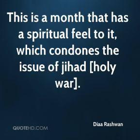Diaa Rashwan - This is a month that has a spiritual feel to it, which condones the issue of jihad [holy war].
