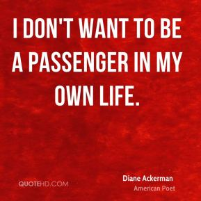 I don't want to be a passenger in my own life.