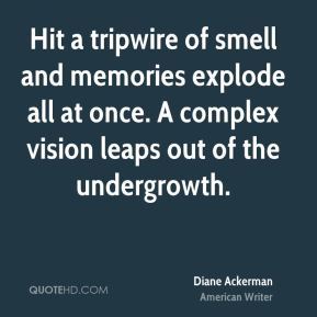 Hit a tripwire of smell and memories explode all at once. A complex vision leaps out of the undergrowth.