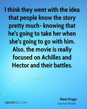 Diane Kruger - I think they went with the idea that people know the story pretty much- knowing that he's going to take her when she's going to go with him. Also, the movie is really focused on Achilles and Hector and their battles.