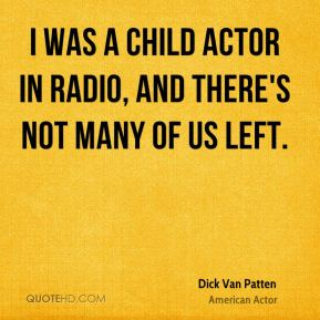 I was a child actor in radio, and there's not many of us left.