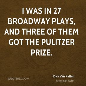 I was in 27 Broadway plays, and three of them got the Pulitzer Prize.