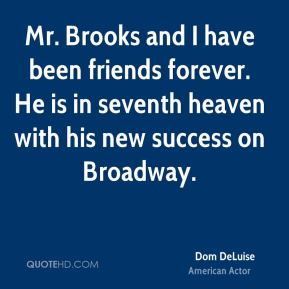 Dom DeLuise - Mr. Brooks and I have been friends forever. He is in seventh heaven with his new success on Broadway.
